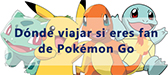 Dónde viajar  <br/> con Pokémon Go